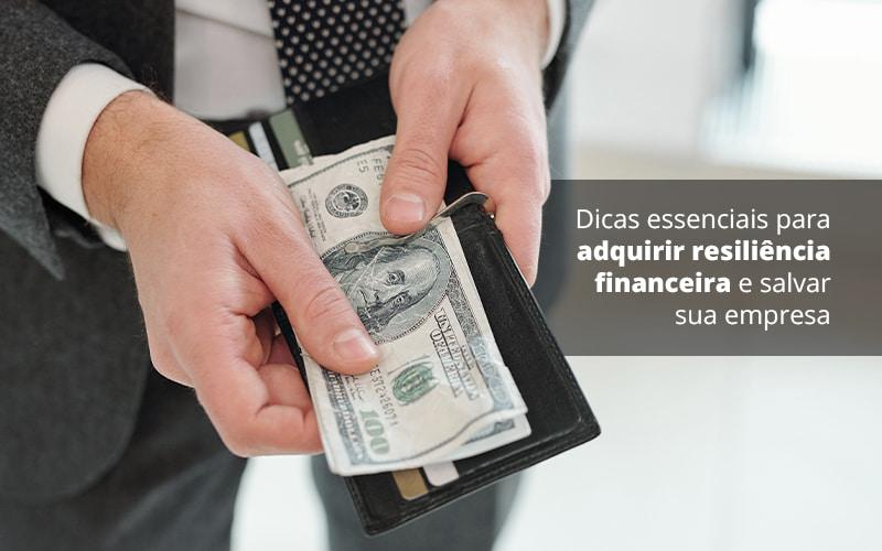 Dicas Essenciais Para Adquirir Resiliencia Financeira E Salvar Sua Empresa Post 1 Organização Contábil Lawini - ACM ASSESSORIA CONTÁBIL