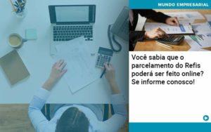 Você Sabia Que O Parcelamento Do Refis Poderá Ser Feito Online Organização Contábil Lawini - ACM ASSESSORIA CONTÁBIL