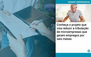 Conheca O Projeto Que Visa Reduzir A Tributacao De Microempresas Que Geram Empregos Por Seis Meses Organização Contábil Lawini - ACM ASSESSORIA CONTÁBIL