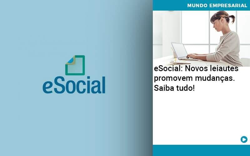 E Social Novos Leiautes Promovem Mudancas Saiba Tudo Organização Contábil Lawini - ACM ASSESSORIA CONTÁBIL