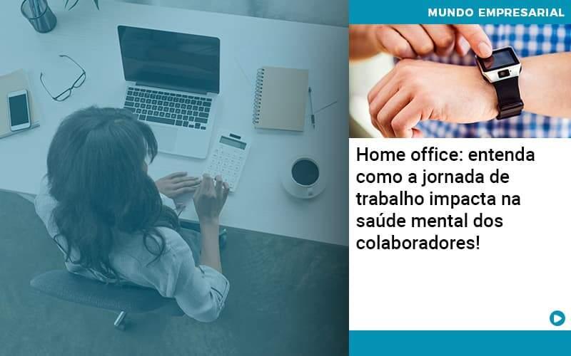 Home Office Entenda Como A Jornada De Trabalho Impacta Na Saude Mental Dos Colaboradores Organização Contábil Lawini - ACM ASSESSORIA CONTÁBIL