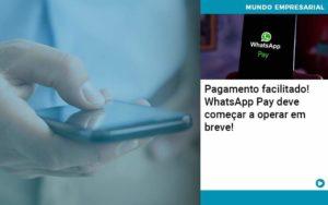 Pagamento Facilitado Whatsapp Pay Deve Comecar A Operar Em Breve Organização Contábil Lawini - ACM ASSESSORIA CONTÁBIL