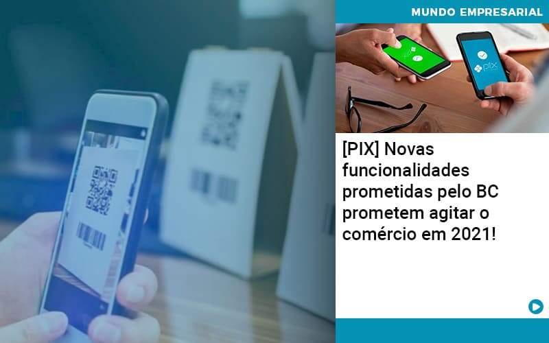 Pix Bc Promete Saque No Comercio E Compras Offline Para 2021 Organização Contábil Lawini - ACM ASSESSORIA CONTÁBIL