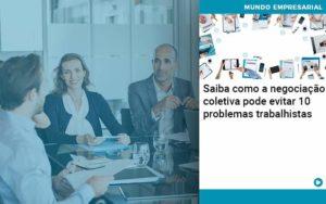 Saiba Como A Negociacao Coletiva Pode Evitar 10 Problemas Trabalhista Organização Contábil Lawini - ACM ASSESSORIA CONTÁBIL