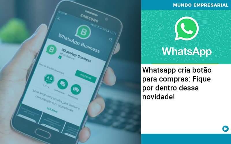 Whatsapp Cria Botao Para Compras Fique Por Dentro Dessa Novidade Organização Contábil Lawini - ACM ASSESSORIA CONTÁBIL
