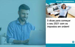 5 Dicas Para Comecar O Seu 2021 Com Os Impostos Em Ordem Organização Contábil Lawini - ACM ASSESSORIA CONTÁBIL