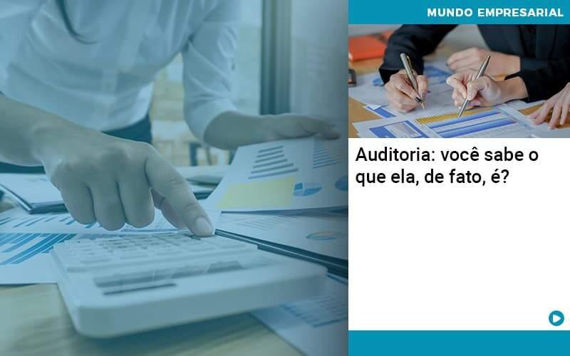 Auditoria Você Sabe O Que Ela De Fato é Organização Contábil Lawini - ACM ASSESSORIA CONTÁBIL