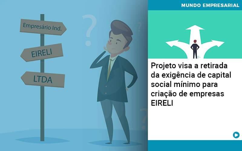 Projeto Visa A Retirada Da Exigência De Capital Social Mínimo Para Criação De Empresas Eireli Organização Contábil Lawini - ACM ASSESSORIA CONTÁBIL