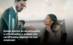Quais Os Tipos De Certificados Digitais Organização Contábil Lawini - ACM ASSESSORIA CONTÁBIL