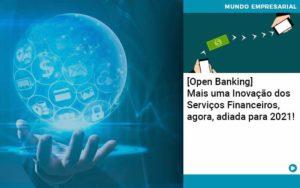 Open Banking Mais Uma Inovacao Dos Servicos Financeiros Agora Adiada Para 2021 Organização Contábil Lawini - ACM ASSESSORIA CONTÁBIL