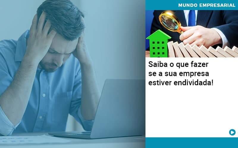 Saiba O Que Fazer Se A Sua Empresa Estiver Endividada Organização Contábil Lawini - ACM ASSESSORIA CONTÁBIL
