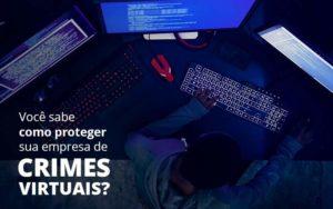 Como Proteger Sua Empresa De Crimes Virtuais Organização Contábil Lawini - ACM ASSESSORIA CONTÁBIL
