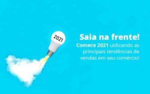 Saia Na Frente Comece 2021 Utilizando As Principais Tendencias De Vendas Em Seu Comercio Post 1 Organização Contábil Lawini - ACM ASSESSORIA CONTÁBIL