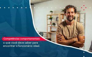 Competencias Comportamntais O Que Voce Deve Saber Para Encontrar O Funcionario Ideal Organização Contábil Lawini - ACM ASSESSORIA CONTÁBIL
