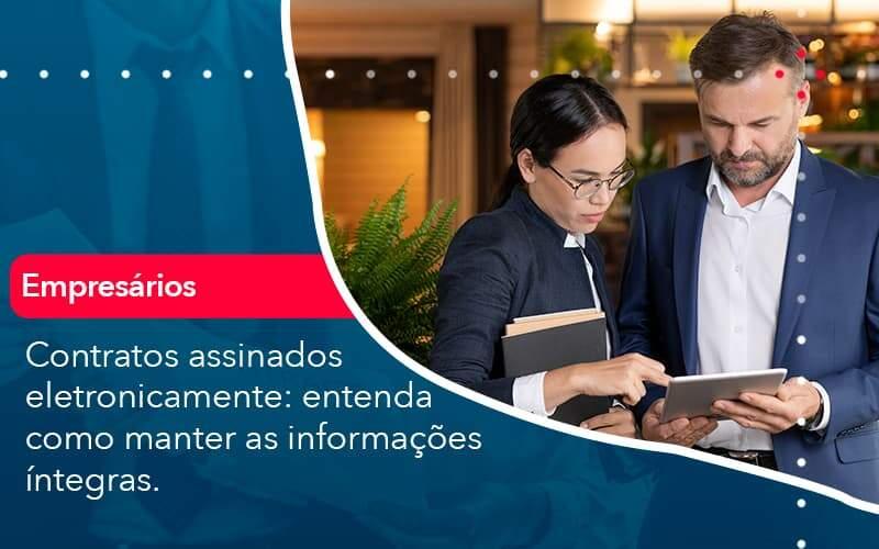 Contratos Assinados Eletronicamente Entenda Como Manter As Informacoes Integras 1 Organização Contábil Lawini - ACM ASSESSORIA CONTÁBIL