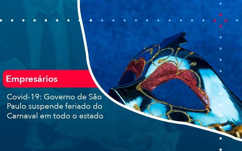Covid 19 Governo De Sao Paulo Suspende Feriado Do Carnaval Em Todo Estado 1 Organização Contábil Lawini - ACM ASSESSORIA CONTÁBIL