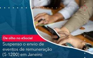De Olho No E Social Suspenso O Envio De Eventos De Remuneracao S 1200 Em Janeiro Organização Contábil Lawini - ACM ASSESSORIA CONTÁBIL