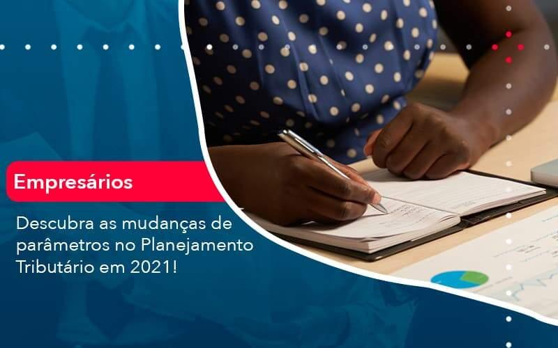 Descubra As Mudancas De Parametros No Planejamento Tributario Em 2021 1 Organização Contábil Lawini - ACM ASSESSORIA CONTÁBIL