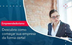 Descubra Como Comecar Sua Empresa Da Forma Certa Organização Contábil Lawini - ACM ASSESSORIA CONTÁBIL