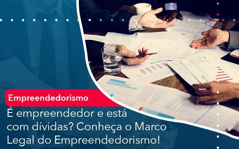E Empreendedor E Esta Com Dividas Conheca O Marco Legal Do Empreendedorismo Organização Contábil Lawini - ACM ASSESSORIA CONTÁBIL