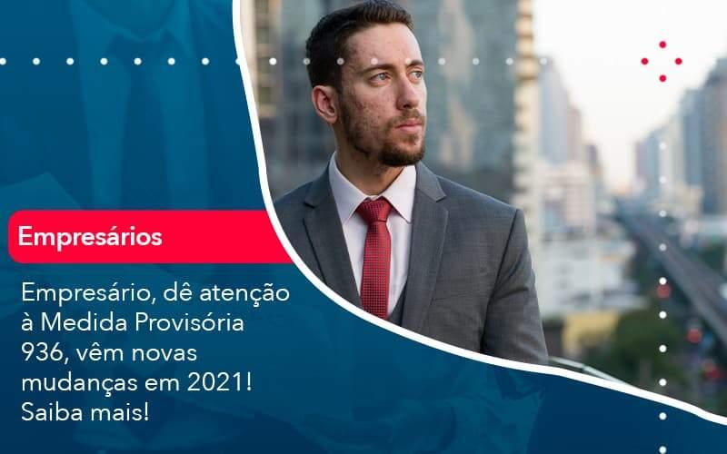 Empresario De Atencao A Medida Provisoria 936 Vem Novas Mudancas Em 2021 Saiba Mais 1 Organização Contábil Lawini - ACM ASSESSORIA CONTÁBIL