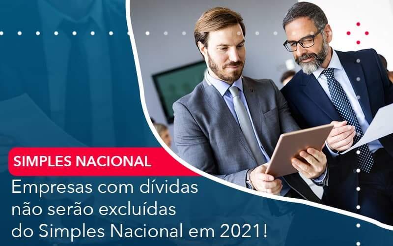 Empresas Com Dividas Nao Serao Excluidas Do Simples Nacional Em 2021 Organização Contábil Lawini - ACM ASSESSORIA CONTÁBIL