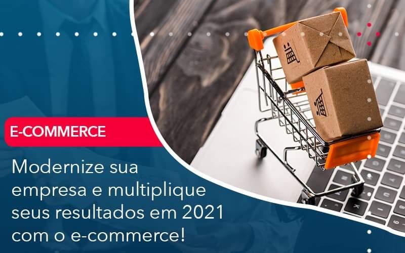 Modernize Sua Empresa E Multiplique Seus Resultados Em 2021 Com O E Commerce Organização Contábil Lawini - ACM ASSESSORIA CONTÁBIL