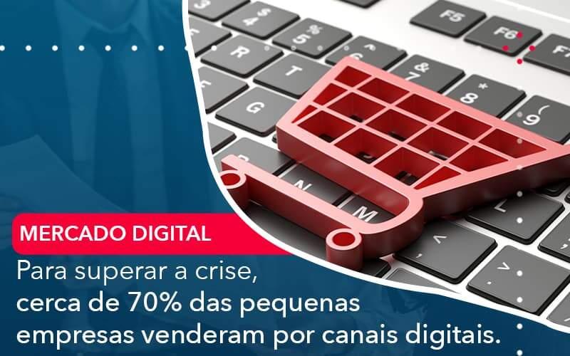 Para Superar A Crise Cerca De 70 Das Pequenas Empresas Venderam Por Canais Digitais Organização Contábil Lawini - ACM ASSESSORIA CONTÁBIL